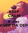KEEP CALM AND 8 dias  NIVER DA DEMI - Personalised Poster A1 size