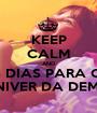 KEEP CALM AND 8 DIAS PARA O  NIVER DA DEMI - Personalised Poster A1 size