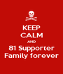 KEEP CALM AND 81 Supporter Family forever - Personalised Poster A1 size