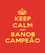 KEEP CALM AND 8ANOB CAMPEÃO - Personalised Poster A1 size