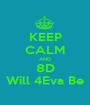 KEEP CALM AND 8D Will 4Eva Be - Personalised Poster A1 size