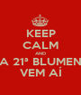 KEEP CALM AND A 21ª BLUMEN VEM AÍ - Personalised Poster A1 size