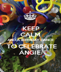 KEEP CALM AND A BIRTHDAY DANCE  TO CELEBRATE ANGIE  - Personalised Poster A1 size