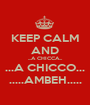 KEEP CALM AND ...A CHICCA... ...A CHICCO... .....AMBEH..... - Personalised Poster A1 size
