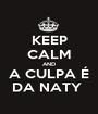 KEEP CALM AND A CULPA É DA NATY  - Personalised Poster A1 size