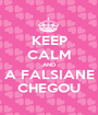 KEEP CALM AND A FALSIANE CHEGOU - Personalised Poster A1 size
