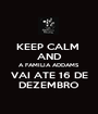 KEEP CALM  AND A FAMILIA ADDAMS VAI ATE 16 DE DEZEMBRO - Personalised Poster A1 size