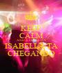 KEEP CALM AND A FESTA DA  ISABELLA TA  CHEGANDO - Personalised Poster A1 size