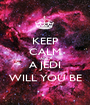 KEEP CALM AND A JEDI WILL YOU BE - Personalised Poster A1 size