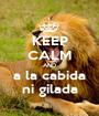 KEEP CALM AND a la cabida ni gilada - Personalised Poster A1 size