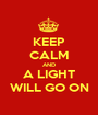 KEEP CALM AND A LIGHT WILL GO ON - Personalised Poster A1 size