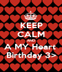 KEEP CALM AND A MY Heart  Birthday 3> - Personalised Poster A1 size