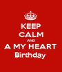 KEEP CALM AND A MY HEART  Birthday  - Personalised Poster A1 size