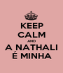 KEEP CALM AND A NATHALI É MINHA - Personalised Poster A1 size