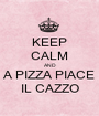 KEEP CALM AND A PIZZA PIACE IL CAZZO - Personalised Poster A1 size