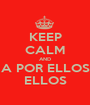 KEEP CALM AND A POR ELLOS ELLOS - Personalised Poster A1 size