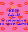 KEEP CALM AND a settembre CI SPOSIAMO - Personalised Poster A1 size