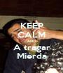 KEEP CALM AND A tragar Mierda - Personalised Poster A1 size
