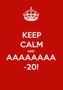 KEEP CALM AND AAAAAAAA -20! - Personalised Poster A1 size