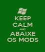 KEEP CALM AND ABAIXE OS MODS - Personalised Poster A1 size
