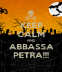 KEEP CALM AND ABBASSA PETRA!!! - Personalised Poster A1 size