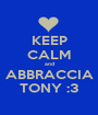 KEEP CALM and ABBRACCIA TONY :3 - Personalised Poster A1 size