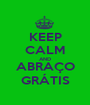 KEEP CALM AND ABRAÇO GRÁTIS - Personalised Poster A1 size