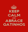 KEEP CALM AND ABRACE GATINHOS - Personalised Poster A1 size