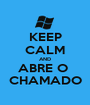 KEEP CALM AND ABRE O  CHAMADO - Personalised Poster A1 size