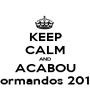 KEEP CALM AND ACABOU Formandos 2013 - Personalised Poster A1 size