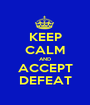 KEEP CALM AND ACCEPT DEFEAT - Personalised Poster A1 size