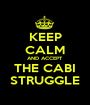 KEEP CALM AND ACCEPT THE CABI STRUGGLE - Personalised Poster A1 size