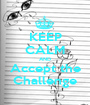 KEEP CALM AND Accept the Challenge - Personalised Poster A1 size