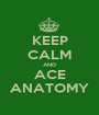 KEEP CALM AND ACE ANATOMY - Personalised Poster A1 size