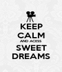 KEEP CALM AND ACESS SWEET DREAMS - Personalised Poster A1 size