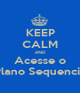 KEEP CALM AND Acesse o Plano Sequencia - Personalised Poster A1 size