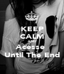KEEP CALM AND Acesse  Until The End - Personalised Poster A1 size