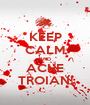 KEEP CALM AND ACHE TROIAN! - Personalised Poster A1 size