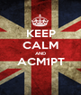 KEEP CALM AND ACM1PT  - Personalised Poster A1 size