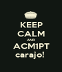KEEP CALM AND ACM1PT carajo!  - Personalised Poster A1 size
