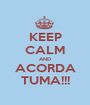 KEEP CALM AND ACORDA TUMA!!! - Personalised Poster A1 size