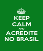 KEEP CALM AND ACREDITE NO BRASIL - Personalised Poster A1 size
