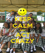 KEEP CALM AND ACT CRAZY - Personalised Poster A1 size