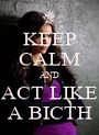 KEEP CALM AND ACT LIKE A BICTH - Personalised Poster A1 size