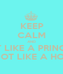 KEEP CALM AND ACT LIKE A PRINCESS NOT LIKE A HOE - Personalised Poster A1 size
