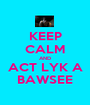 KEEP CALM AND ACT LYK A BAWSEE - Personalised Poster A1 size