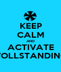 KEEP CALM AND ACTIVATE VOLLSTANDING - Personalised Poster A1 size