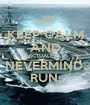 KEEP CALM AND ACTUALLY.... NEVERMIND. RUN. - Personalised Poster A1 size