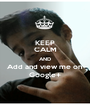 KEEP CALM AND Add and view me on  Google+ - Personalised Poster A1 size