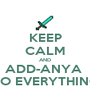 KEEP CALM AND ADD-ANYA  TO EVERYTHING - Personalised Poster A1 size